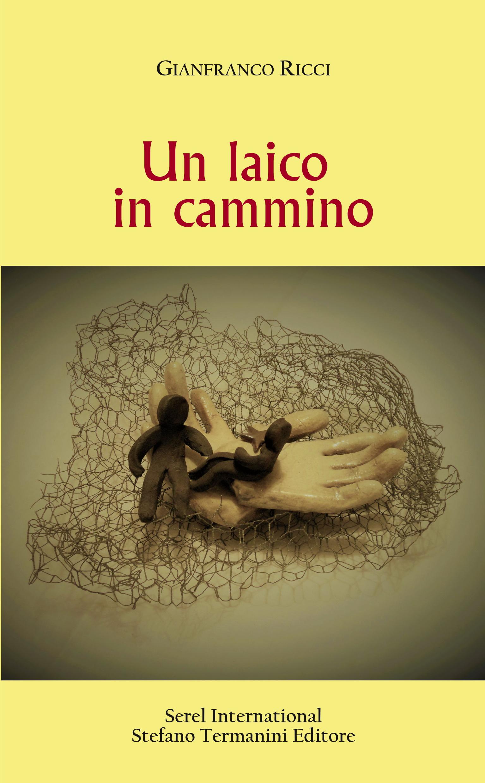 Un laico in cammino. Il libro di Gianfranco Ricci